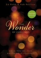 The Wonder of Christmas Devotions for the Season: Once You Believe, Anything Is Possible by Ed Robb