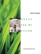 Grass For My Pillow by Saiichi Maruya