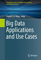 Big Data Applications and Use Cases by Patrick C. K. Hung