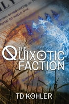 The Quixotic Faction by TD Kohler