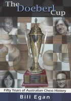 The Doeberl Cup: Fifty Years of Australian Chess History by Bill Egan