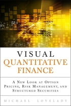 Visual Quantitative Finance: A New Look at Option Pricing, Risk Management, and Structured Securities by Michael Lovelady