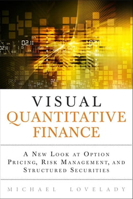 Book Visual Quantitative Finance: A New Look at Option Pricing, Risk Management, and Structured… by Michael Lovelady