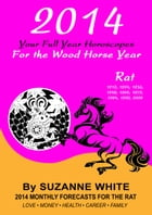 RAT 2014 Your Full Year Horoscopes For The Wood Horse Year: Chinese and Western Predictions by Suzanne White