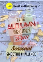The Autumn Recipes: 21-Day Seasonal Smoothie Challenge, #1 by Claire Fitzpatrick, DC