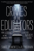 Crimes of the Educators: How Utopians Are Using Government Schools to Destroy America's Children by Samuel L. Blumenfeld