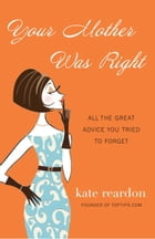 Your Mother Was Right: All the Great Advice You Tried to Forget by Kate Reardon