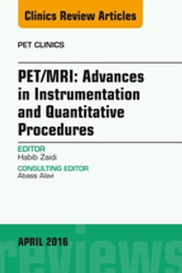 Book PET/MRI: Advances in Instrumentation and Quantitative Procedures, An Issue of PET Clinics, by Habib Zaidi