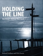 Holding the Line: How Britains Railways were Saved by Richard Faulkner