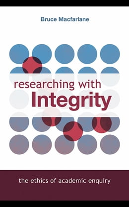 Book Researching with Integrity: The Ethics of Academic Enquiry by Macfarlane, Bruce