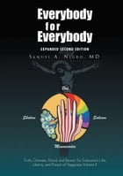 Everybody for Everybody: Truth, Oneness, Good, and Beauty for Everyone¡¦s Life, Liberty, and Pursuit of Happiness Volume II: Volume II by Samuel A. Nigro MD