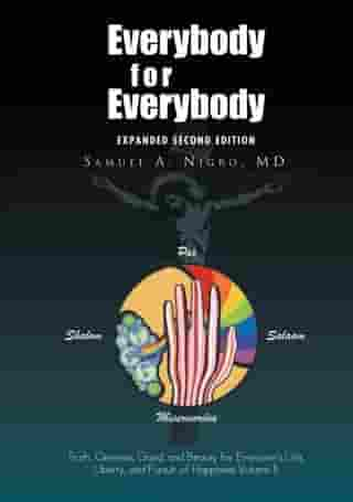 Everybody for Everybody: Truth, Oneness, Good, and Beauty for Everyone¡¦S Life, Liberty, and Pursuit of Happiness Volume Ii: Volume Ii
