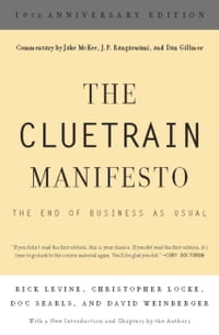 The Cluetrain Manifesto: 10th Anniversary Edition