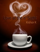 Love at The nth Sight by Kishor K.