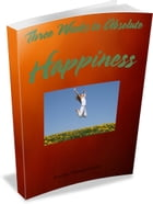 Three Weeks to Absolute Happiness: Become Happy and Achieve Your Goals by Paulina Volungeviciute