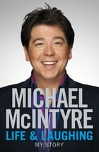 Life and Laughing: My Story by Michael McIntyre