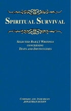 Spiritual Survival: Selected Bahá'í Writings Concerning Tests and Difficulties by Jonathan Dixon