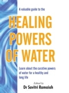 A Valuable Guide To The HEALING POWERS OF WATER by Savitri  Ramaiah