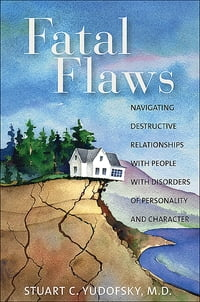 Fatal Flaws: Navigating Destructive Relationships With People With Disorders of Personality and…
