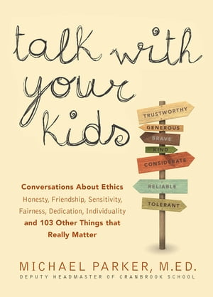Talk With Your Kids Conversations About Ethics -- Honesty,  Friendship,  Sensitivity,  Fairness,  Dedication,  Individuality -- and 103 Other Things That R