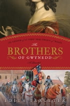 The Brothers of Gwynedd: The Legend of the First True Prince of Wales by Edith Pargeter