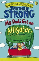 My Dad's Got an Alligator! by Jeremy Strong