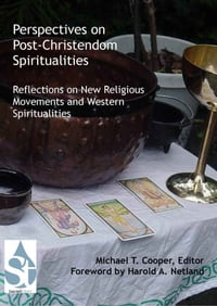 Perspectives on Post-Christendom Spiritualities: Reflections on New Religious Movements and Western…