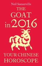 The Goat in 2016: Your Chinese Horoscope by Neil Somerville