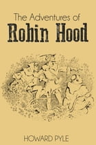 The Adventures of Robin Hood (Illustrated) by Howard Pyle