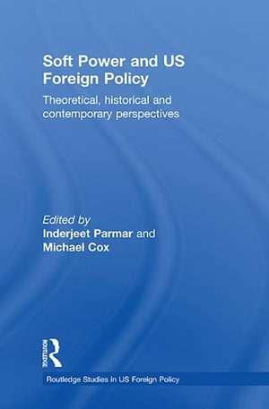 Soft Power and US Foreign Policy Theoretical,  Historical and Contemporary Perspectives