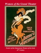 Women of the Grand Theater: Posters of the Glamorous Women of the Early 20th Century by Patrick W. Nee