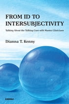 From Id to Intersubjectivity: Talking about the Talking Cure with Master Clinicians