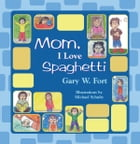 Mom, I Love Spaghetti by Gary W. Fort