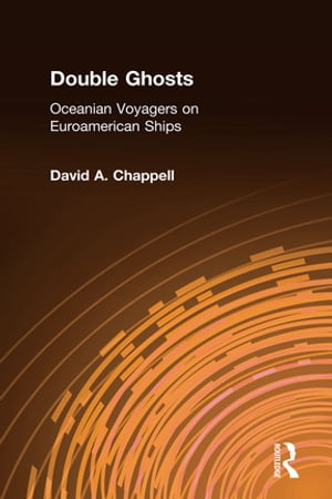 Double Ghosts: Oceanian Voyagers on Euroamerican Ships Oceanian Voyagers on Euroamerican Ships
