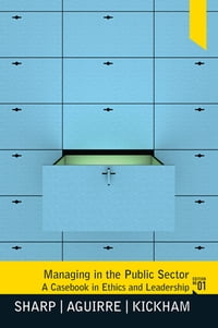 Managing the Public Sector: A Casebook in Ethics and Leadership (2-downloads)