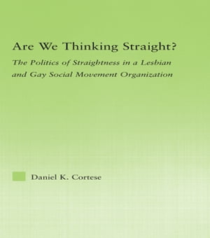Are We Thinking Straight? The Politics of Straightness in a Lesbian and Gay Social Movement Organization