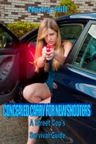 Concealed Carry for New Shooters: A Street Cop's Survival Guide by Henry Hill