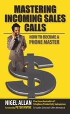 Mastering Incoming Sales Calls by Nigel Allan
