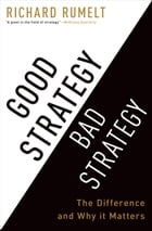 Good Strategy Bad Strategy: The Difference and Why It Matters by Richard Rumelt