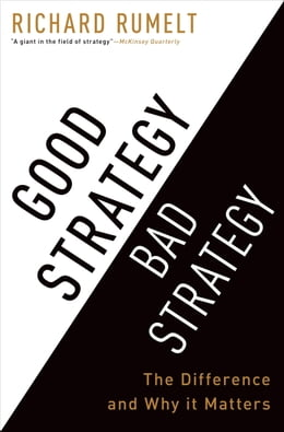 Book Good Strategy Bad Strategy: The Difference and Why It Matters by Richard Rumelt
