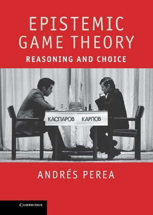 Epistemic Game Theory Reasoning and Choice