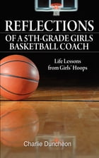 Reflections of a 5th-Grade Girls Basketball Coach by Charlie Duncheon