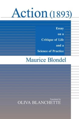Book Action (1893): Essay on a Critique of Life and a Science of Practice by Blondel, Maurice
