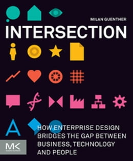 Book Intersection: How Enterprise Design Bridges the Gap between Business, Technology, and People by Milan Guenther