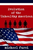 Evolution of the Unhealthy American by Michael Furci