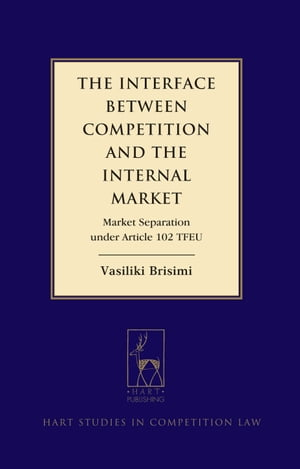 The Interface between Competition and the Internal Market Market Separation under Article 102 TFEU
