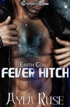 Fever Hitch (Earth Con 1) by Ayla Ruse