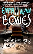 Bones & Other Spine-tingling Stories by Emma Wynn