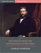 Documents from the Downgrade Controversy (Illustrated Edition) by Charles Spurgeon
