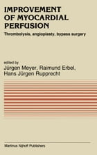 Improvement of Myocardial Perfusion: Thrombolysis, angioplasty, bypass surgery by J. Meyer